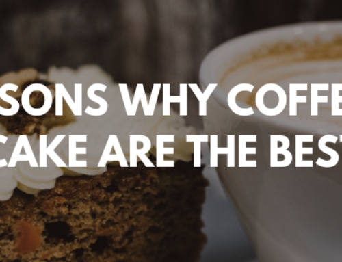 REASONS WHY COFFEE & CAKE IS THE BEST